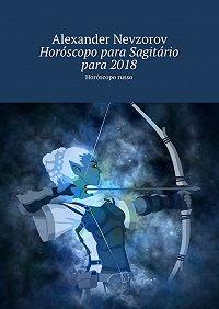 Alexander Nevzorov -Horóscopo para Sagitário para2018. Horóscopo russo