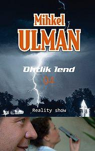 Mihkel Ulman -Ohtlik lend. Reality show