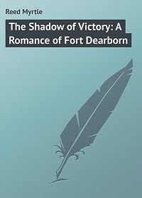 Myrtle Reed -The Shadow of Victory: A Romance of Fort Dearborn
