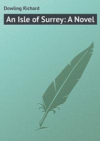 Richard Dowling -An Isle of Surrey: A Novel