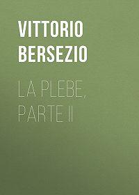 Vittorio Bersezio -La plebe, parte II