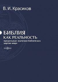 Владимир Красиков - Библия как реальность. Предельные значения библейских картин мира