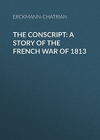 Erckmann-Chatrian -The Conscript: A Story of the French war of 1813