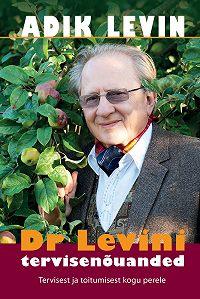 Adik Levin -Dr Levini tervisenõuanded. Tervisest ja toitumisest kogu perele