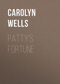 Carolyn Wells -Patty's Fortune