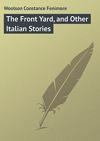 Constance Woolson -The Front Yard, and Other Italian Stories