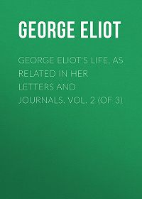 George Eliot -George Eliot's Life, as Related in Her Letters and Journals. Vol. 2 (of 3)