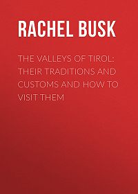 Rachel Busk -The Valleys of Tirol: Their traditions and customs and how to visit them