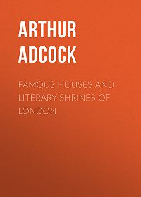 Arthur Adcock -Famous Houses and Literary Shrines of London