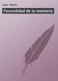Juan Valera -Fecundidad de la memoria