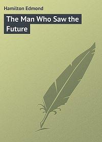 Edmond Hamilton -The Man Who Saw the Future