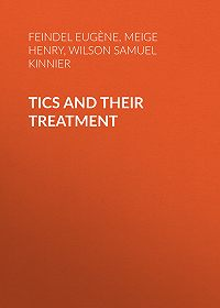 Henry Meige -Tics and Their Treatment