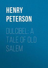 Henry Peterson -Dulcibel: A Tale of Old Salem