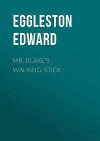 Edward Eggleston -Mr. Blake's Walking-Stick