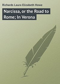Laura Richards -Narcissa, or the Road to Rome; In Verona