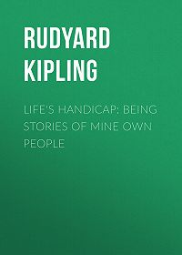 Rudyard Kipling -Life's Handicap: Being Stories of Mine Own People