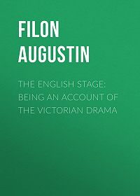 Augustin Filon -The English Stage: Being an Account of the Victorian Drama