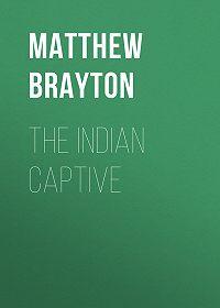 Matthew Brayton -The Indian Captive
