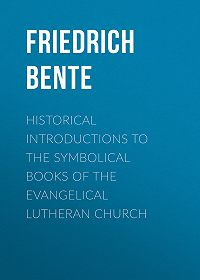 Friedrich Bente -Historical Introductions to the Symbolical Books of the Evangelical Lutheran Church
