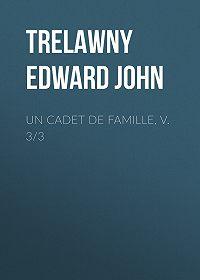 Edward Trelawny -Un Cadet de Famille, v. 3/3