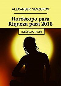 Alexander Nevzorov -Horóscopo para Riqueza para2018. Horóscopo russo