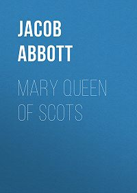 Jacob Abbott -Mary Queen of Scots