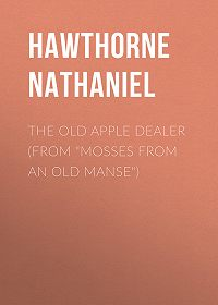 """Nathaniel Hawthorne -The Old Apple Dealer (From """"Mosses from an Old Manse"""")"""