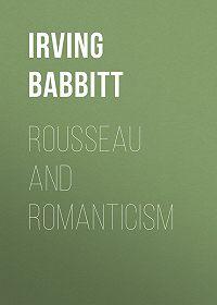 Irving Babbitt -Rousseau and Romanticism