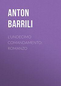 Anton Barrili -L'undecimo comandamento: Romanzo