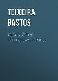 Teixeira Bastos -Tribunaes de Arbitros-Avindores