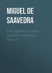 Miguel Cervantes -The History of Don Quixote, Volume 2, Part 27