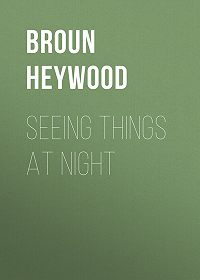 Heywood Broun -Seeing Things at Night