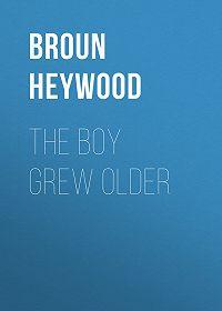 Heywood Broun -The Boy Grew Older