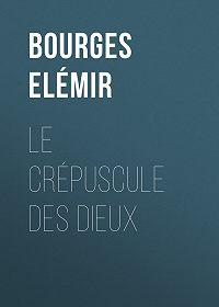 Elémir Bourges -Le Crépuscule des Dieux