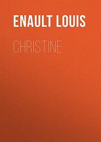 Louis Enault -Christine