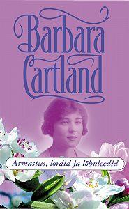 Barbara Cartland -Armastus, lordid ja lõbuleedid