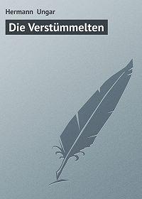 Hermann Ungar -Die Verstümmelten