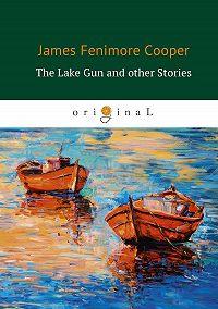 Джеймс Фенимор Купер -The Lake Gun and other Stories