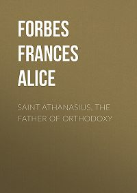 Frances Forbes -Saint Athanasius, the Father of Orthodoxy