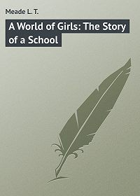 L. Meade -A World of Girls: The Story of a School