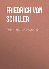 Friedrich Schiller -The Maid of Orleans