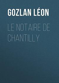 Léon Gozlan -Le notaire de Chantilly