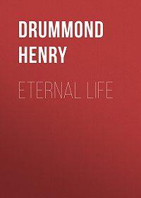 Henry Drummond -Eternal Life