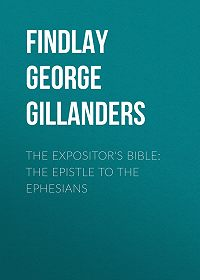 George Findlay -The Expositor's Bible: The Epistle to the Ephesians