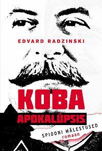 Edvard Radzinsky -Koba apokalüpsis. Spiooni mälestused