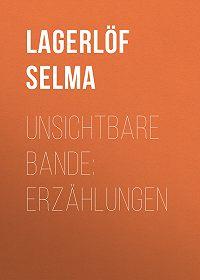 Selma Lagerlöf -Unsichtbare Bande: Erzählungen