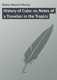 Maturin Ballou -History of Cuba: or, Notes of a Traveller in the Tropics