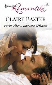 Claire Baxter -Parim sõber…tulevane abikaasa