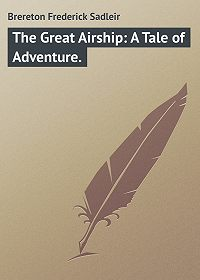 Frederick Brereton -The Great Airship: A Tale of Adventure.