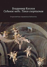 Владимир Козлов -Седьмое небо. Танго скорпионов. Остросюжетная современная библиотека